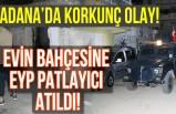 Adana'da korkunç olay! evin bahçesine eyp patlayıcı atıldı...