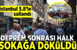 İstanbul 5.8'le sallandı! Deprem sonrası halk sokağa döküldü!