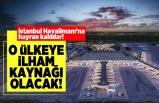istanbul Havalimanı'na hayran kaldılar! O üLKEYE iLHAM KAYNAĞI OLACAK!
