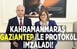 Kahramanmaraş, Gaziantep ile protoköl imzaladı!