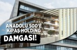 ANADOLU 500'E KİPAŞ HOLDİNG DAMGASI!