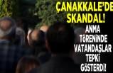 Çanakkale'de skandal! Anma töreninde vatandaşlar tepki gösterdi...