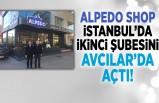 ALPEDO SHOP İstanbul'da ikinci şubesini Avcılar'da açtı!