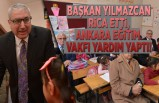 Başkan Yılmazcan rica etti! Ankara Eğitim Vakfı Yardım yaptı!