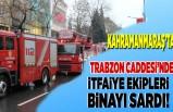 Kahramanmaraş'ta trabzon caddesi'nde itfaiye ekipleri binayı sardı!