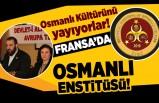 Fransa'da Osmanlı Enstitüsü! Osmanlı Kültürünü yayıyorlar!