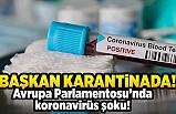Başkan Karantina da! Avrupa Parlamentosu'nda koronavirüs şoku!