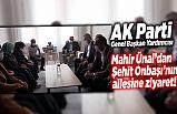 AK Parti Genel Başkan Yardımcısı Mahir Ünal'dan Şehit Onbaşı'nın ailesine ziyaret!