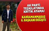 AK Parti Kahramanmaraş Başkanlığına yeni atama!