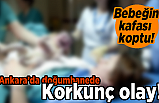 Doğum sırasında bebeğin kafası koptu! Ankara'da doğumhanede korkunç olay