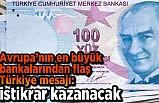 Avrupa'nın en büyük bankalarından flaş Türkiye mesajı: İstikrar kazanacak