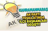 Kahramanmaraş AK Parti İlçe Başkanları değişti!