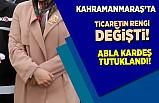 Kahramanmaraş'ta ticaretin gengi değişti, abla kardeş tutuklandı!