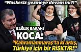 Sağlık Bakanı Koca: ''Kahramanmaraş'ta ki artış, Türkiye için bir risktir!''