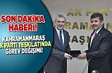 Kahramanmaraş AK Parti teşkilatında görev değişimi!