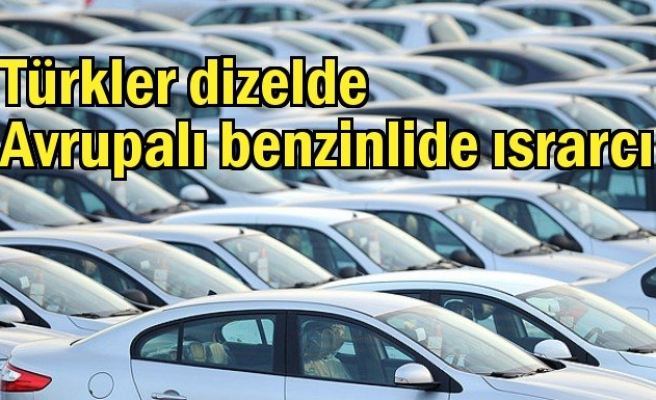 Türkler dizelde Avrupalı benzinlide ısrarcı