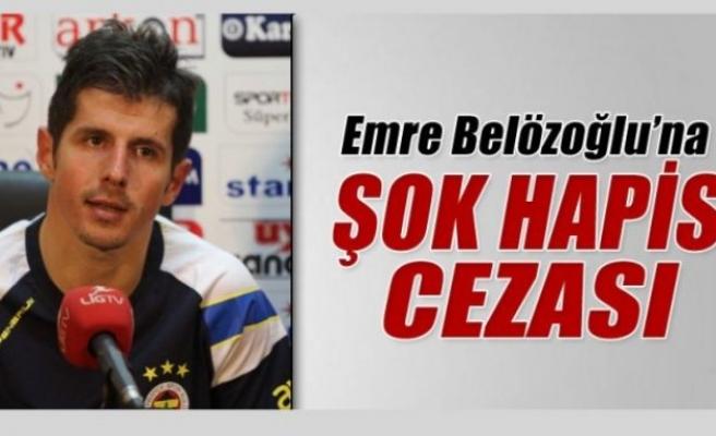 Emre Belözoğlu'na şok hapis cezası