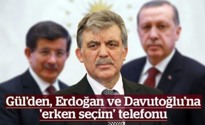 Abdullah Gül'den 'erken seçim' telefonu