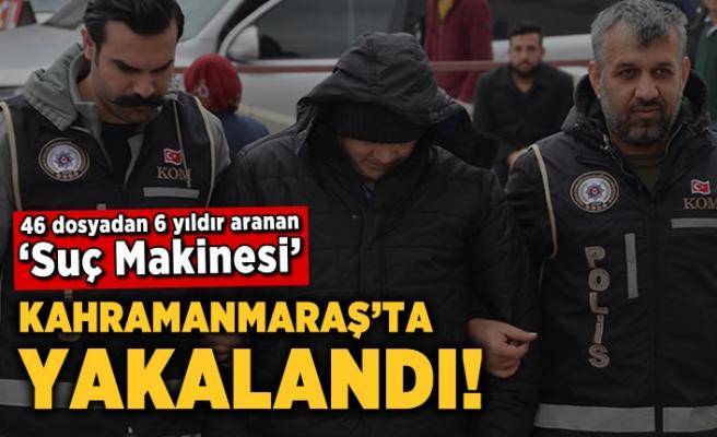 46 dosyadan 6 yıldır aranan 'Suç Makinesi' Kahramanmaraş'ta yakalandı!