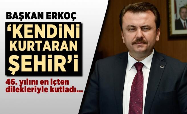 Başkan Erkoç 'Kahraman' şehri 46. yılında kutladı!