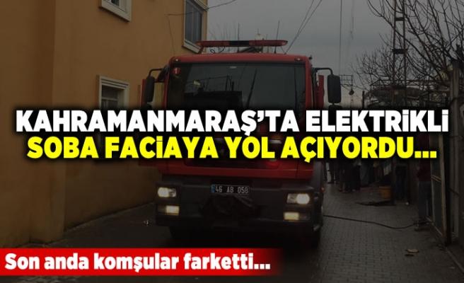 Kahramanmaraş'ta elektrikli soba faciaya yol açıyordu...