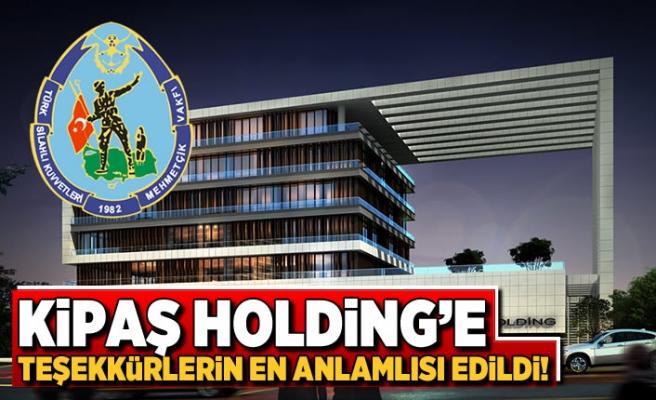 Kipaş Holding'e teşekkürlerin en anlamlısı edildi!