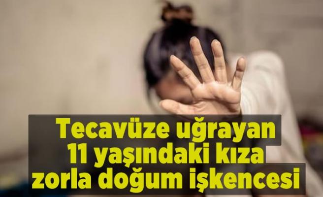 11 yaşındaki genç kıza zorla doğum işkencesi...