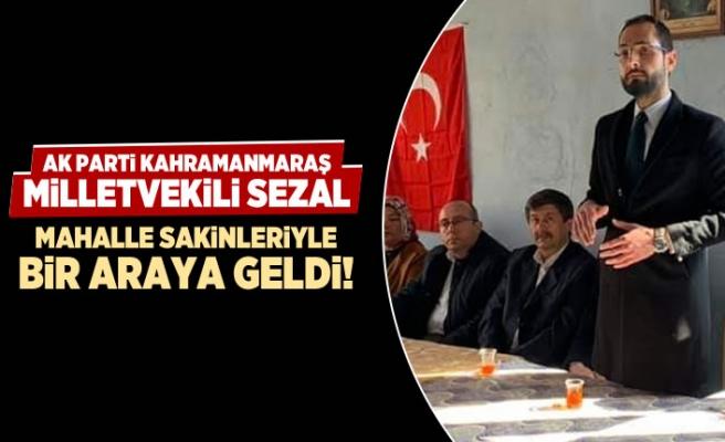 AK Parti Kahramanmaraş milletvekili Sezal mahalle sakinleriyle bir araya geldi