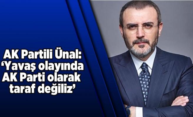 AK Partili Ünal:'Yavaş olayında AK Parti olarak taraf değiliz...'