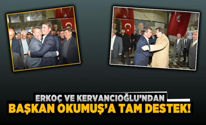 Erkoç ve Kervancıoğlu'ndan Başkan Okumuş'a tam destek!
