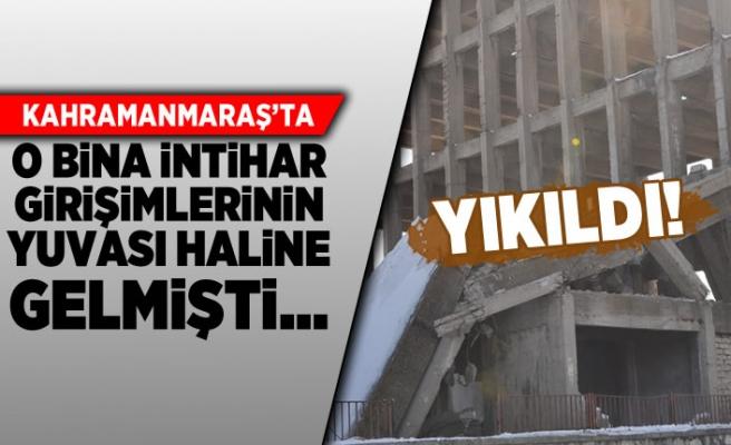 Kahramanmaraş'ta intihar girişimlerinin adresi olan bina yıkıldı