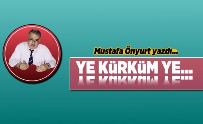 Mustafa Önyurt yazdı: 'Ye Kürküm Ye'