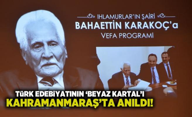 Türk Edebiyatının 'Beyaz Kartal'ı Kahramanmaraş'ta anıldı!