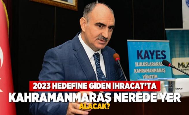 2023 Hedefine giden ihracat'ta  Kahramanmaraş nerede yer alacak?