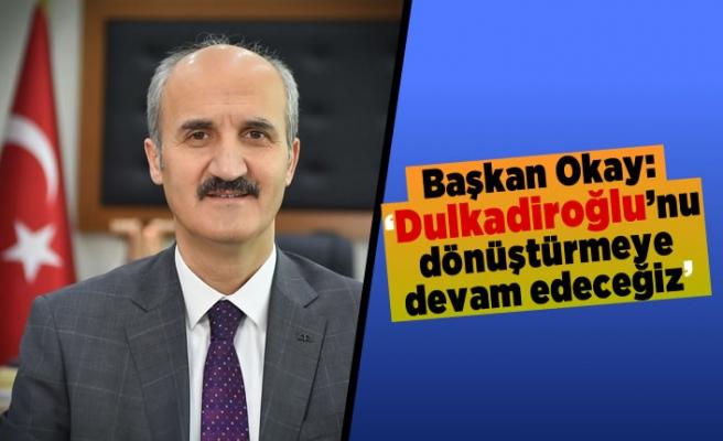 Başkan Okay: 'Dulkadiroğlu'nu dönüştürmeye devam edeceğiz'