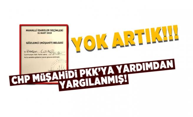 CHP müşahidi PKK'ya yardımdan yargılanmış!