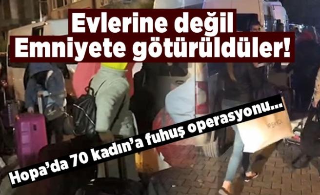 Evlerine değil Emniyete götürüldüler, 70 kadın'a fuhuş operasyonu!