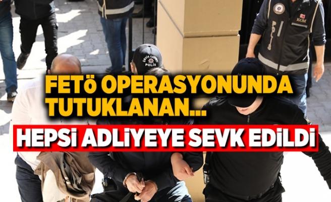 FETÖ operasyonunda tutuklanan... Hepsi adliyeye sevk edildi!