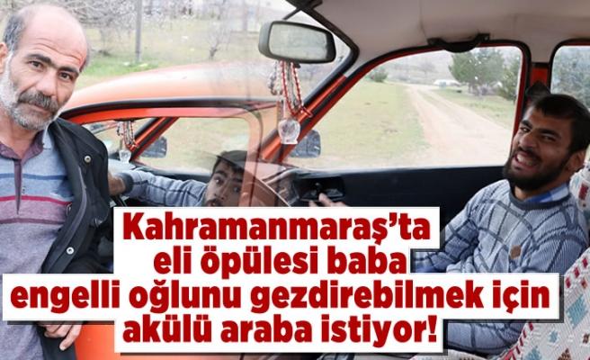 Kahramanmaraş'ta o baba engelli oğlu için akülü araba istiyor!