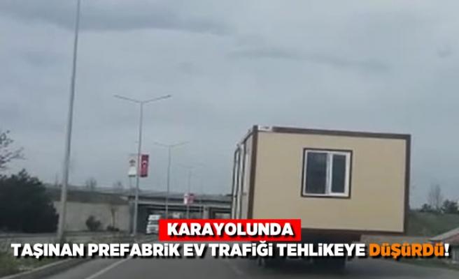 Trafikte prefabrik ev taşıyarak herkesin hayatını tehlikeye attı!