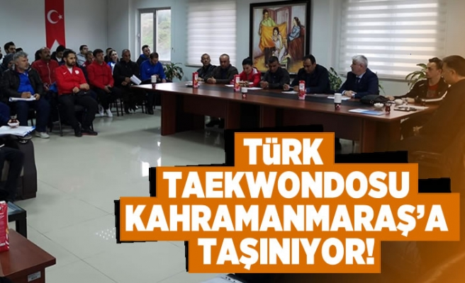 Türk Taekwondosu Kahramanmaraş'a taşınıyor!