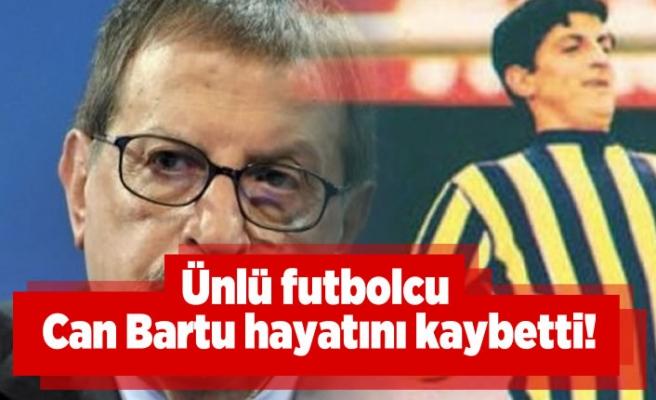 Ünlü futbolcu Can Bartu hayatını kaybetti!