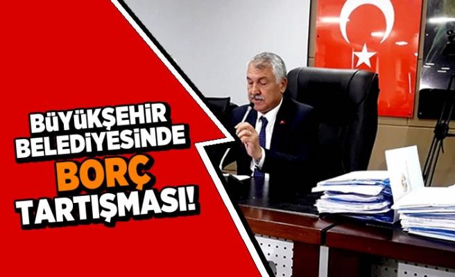 Büyükşehir belediyesinde borç tartışması!