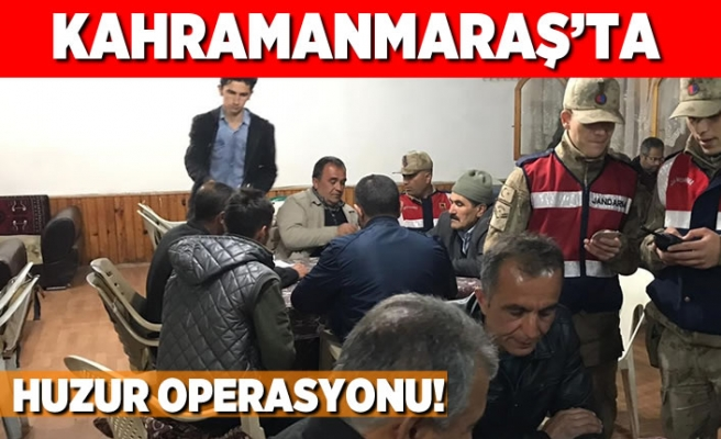 Kahramanmaraş'ta huzur operasyonu!