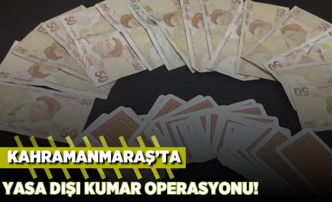 Kahramanmaraş'ta yasa dışı kumar operasyonu!