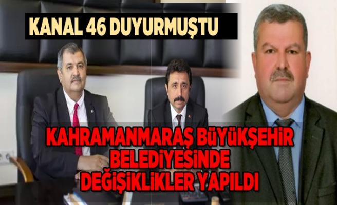 Kanal 46 duyurmuştu! Kahramanmaraş Büyükşehir Belediyesinde değişiklikler yapıldı