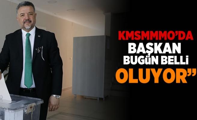 KMSMMMO'da Başkan bugün belli oluyor!