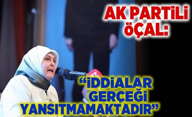 AK Partili Öçal: ''İddialar gerçeği yansıtmamaktadır''