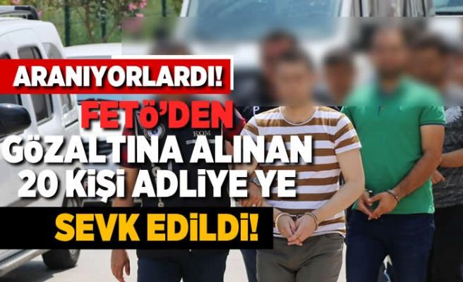 Fetö'den  gözaltına alınan 20 kişi adliyeye sevk edildi! Aranıyorlardı...