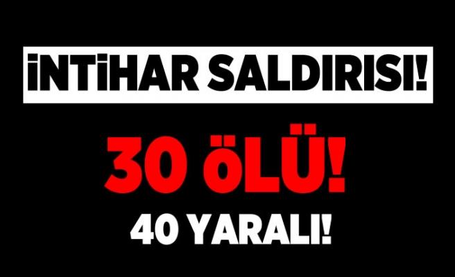 İntihar saldırısı! 30 ölü 40 yaralı!